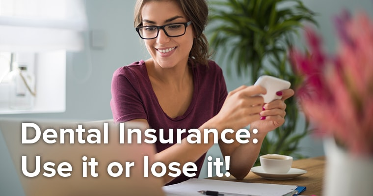 Use your dental insurance benefits before you lose them!
